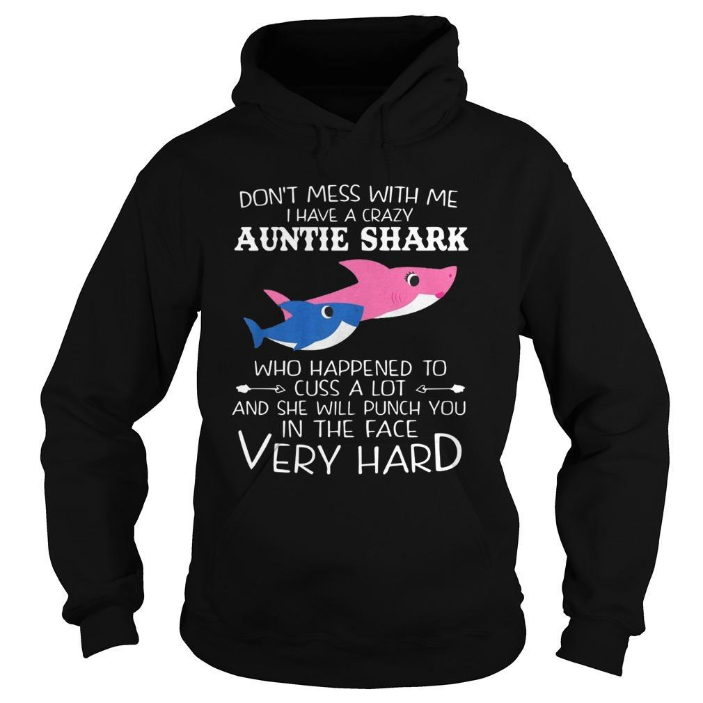 Don't Mess With Me I Have A Crazy Auntie Shark Hoodie