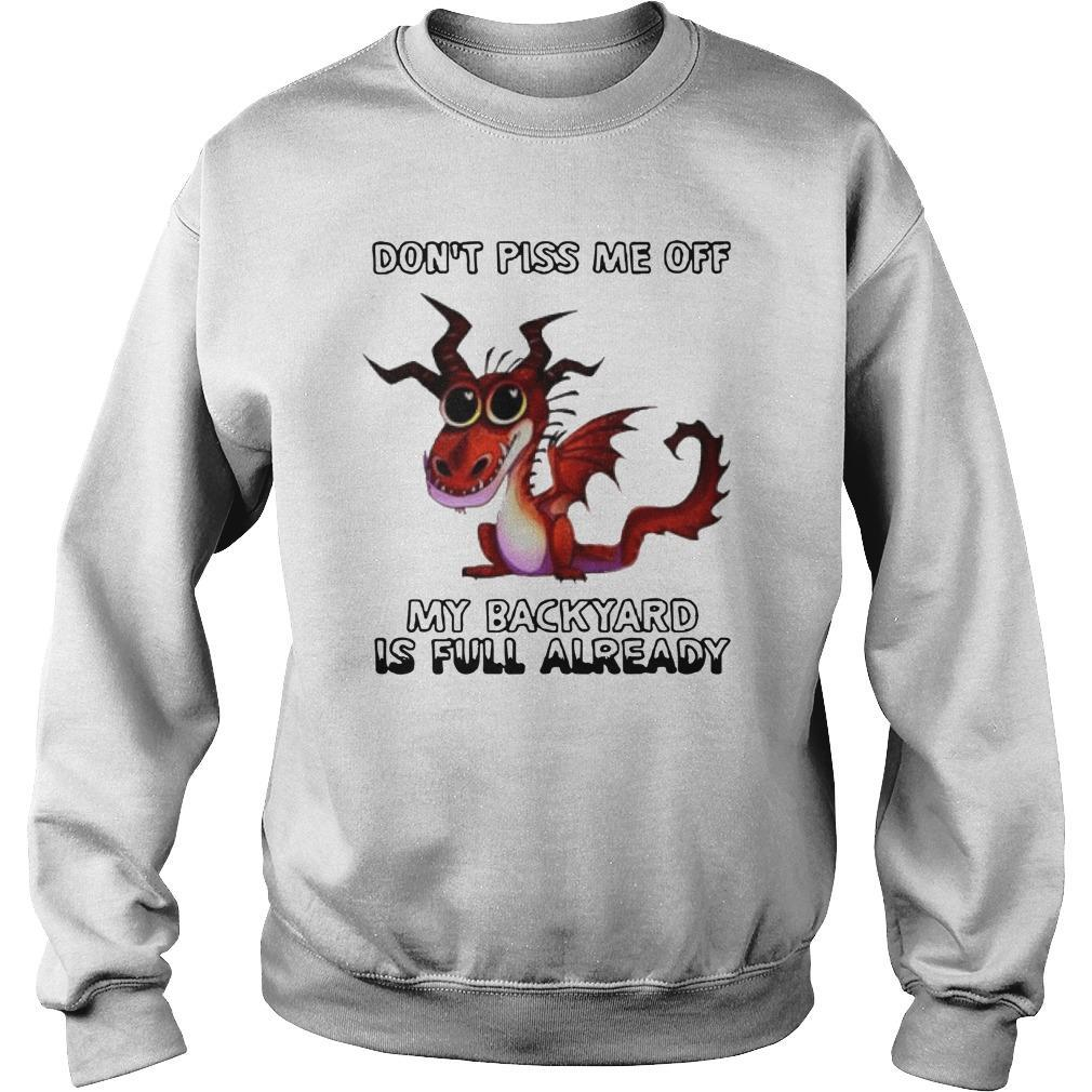 Dragon Don't Piss Me Off My Backyard Is Full Already Sweater