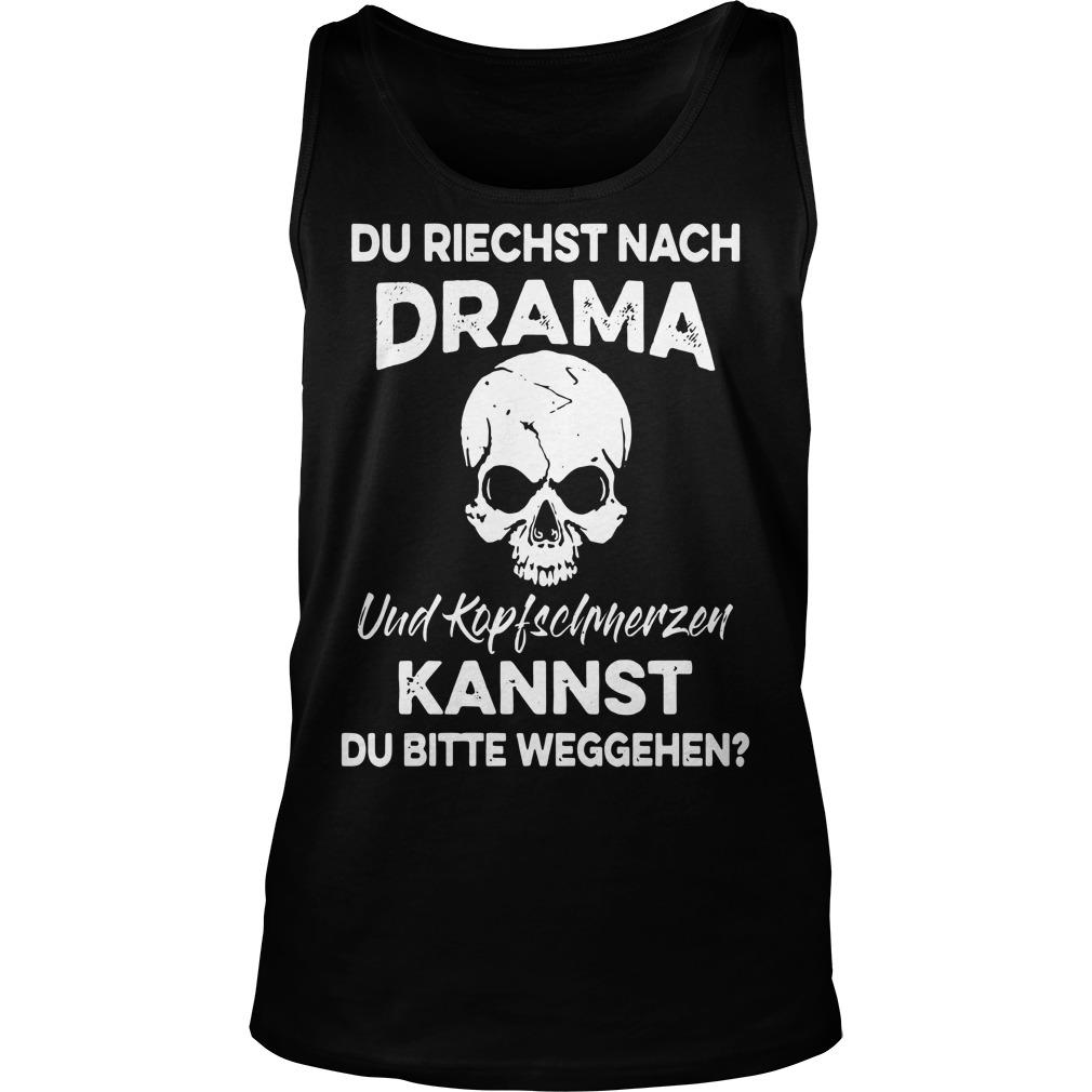 Du Riechst Nach Drama Und Kopfschmerzen Kannst Tank Top