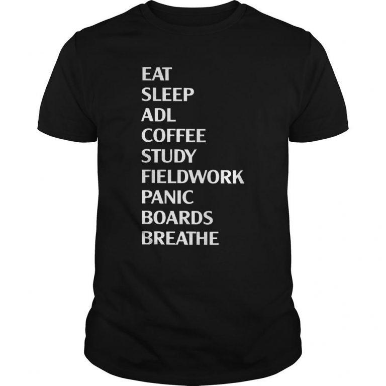 Eat Sleep Adl Coffee Study Fieldwork Panic Shirt