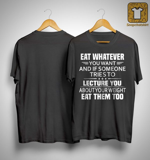 Eat Whatever You Want And If Someone Tries To Lecture You Shirt
