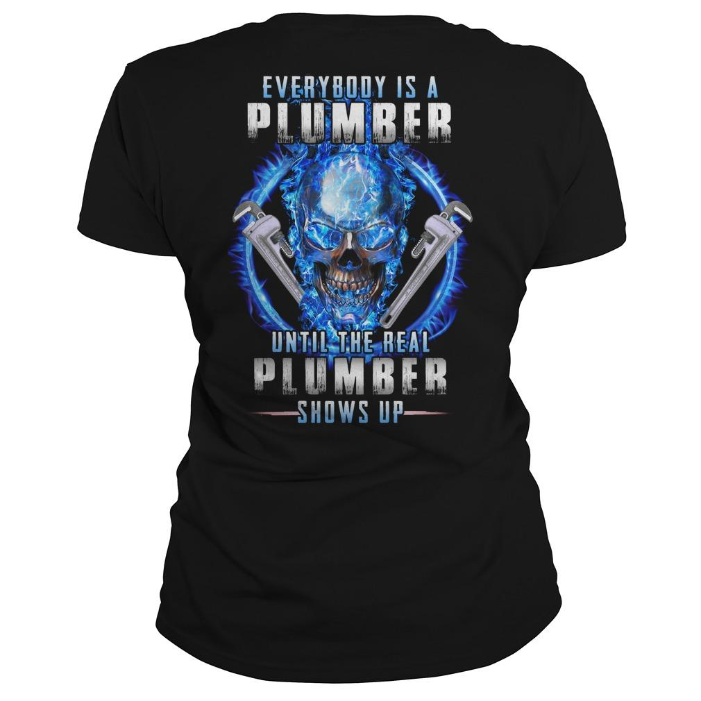 Everybody Is A Plumber Until The Real Plumber Shows Up Longsleeve