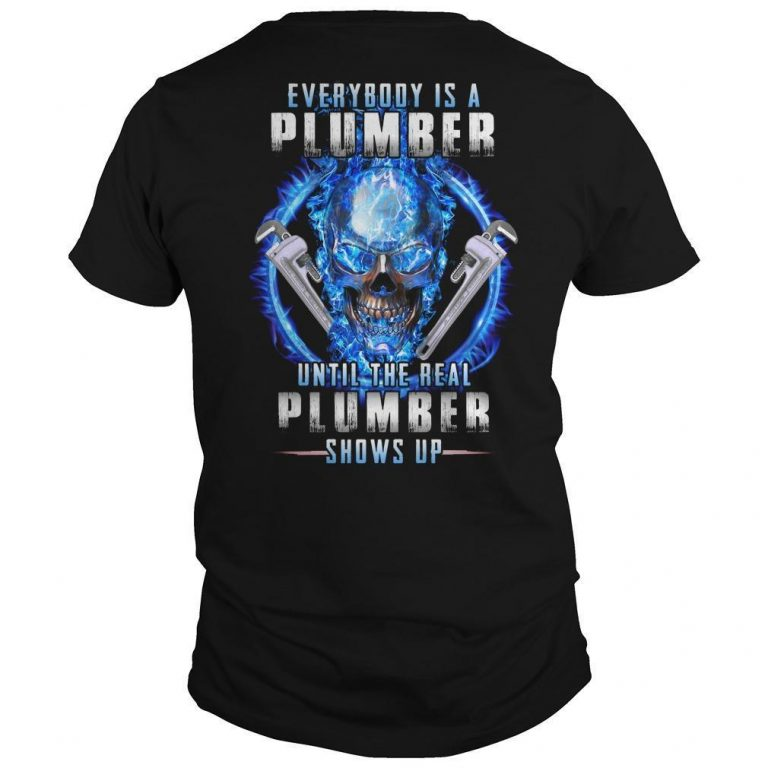 Everybody Is A Plumber Until The Real Plumber Shows Up Shirt