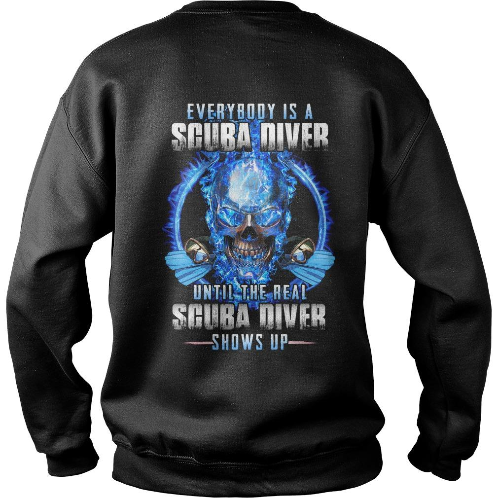 Everybody Is A Scuba Diver Until The Real Scuba Diver Sweater