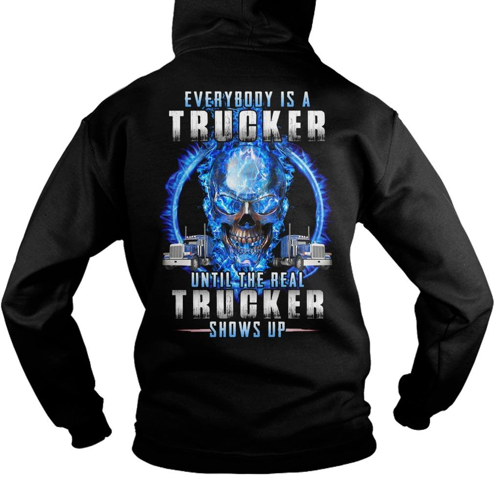 Everybody Is A Trucker Until The Real Trucker Shows Up Hoodie