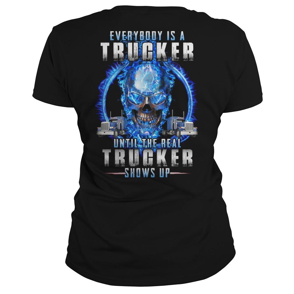 Everybody Is A Trucker Until The Real Trucker Shows Up Longsleeve