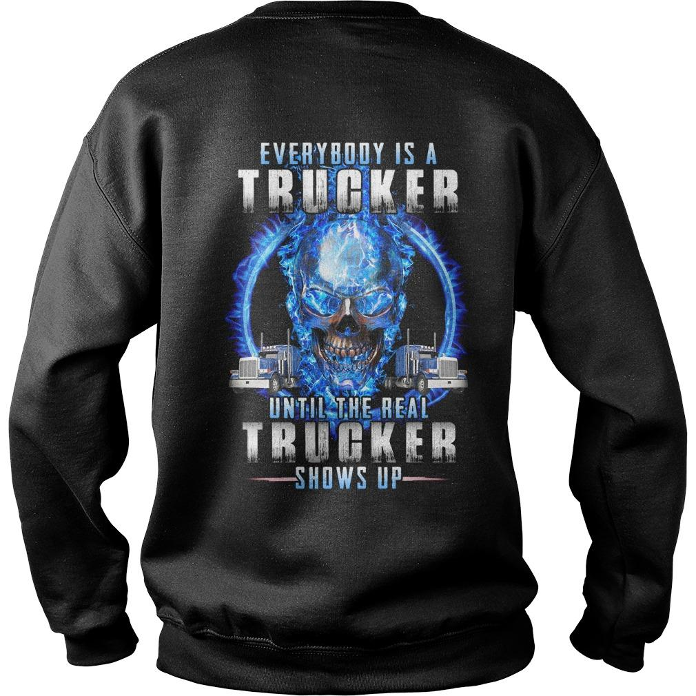 Everybody Is A Trucker Until The Real Trucker Shows Up Sweater