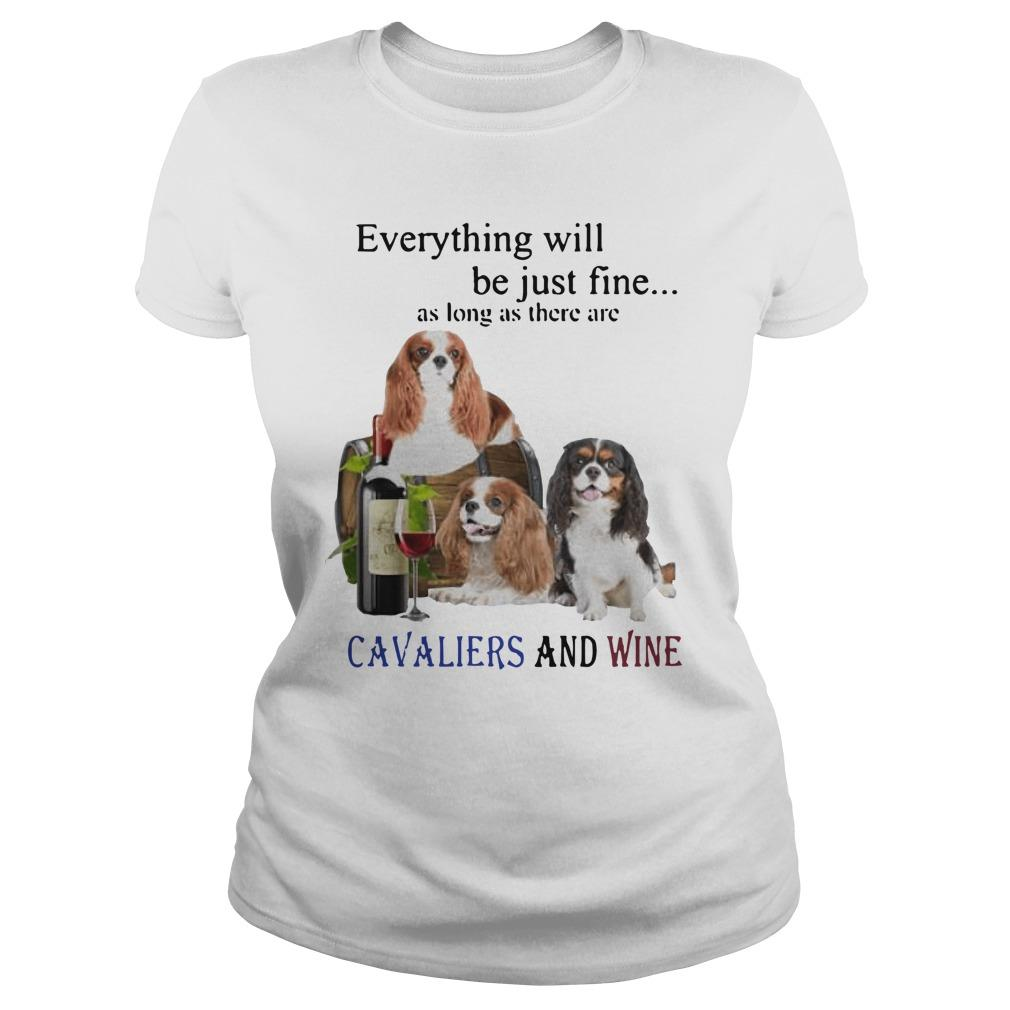 Everything Will Be Just Fine As Long As There Are Cavaliers And Wine Longsleeve