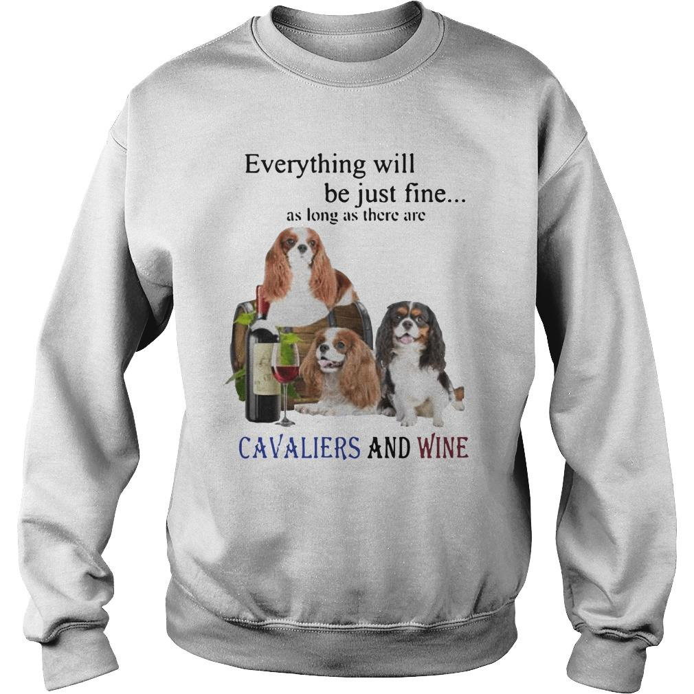 Everything Will Be Just Fine As Long As There Are Cavaliers And Wine Sweater