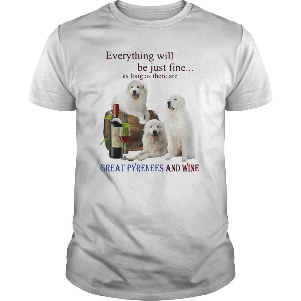Everything Will Be Just Fine As Long As There Are Great Pyrenees And Wine Longsleeve