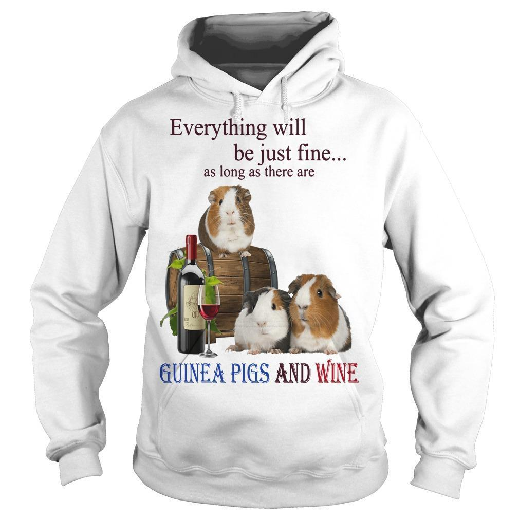 Everything Will Be Just Fine As Long As There Are Guinea Pigs And Wine Hoodie