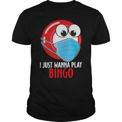 Face Mask I Just Wanna Play Bingo Shirt