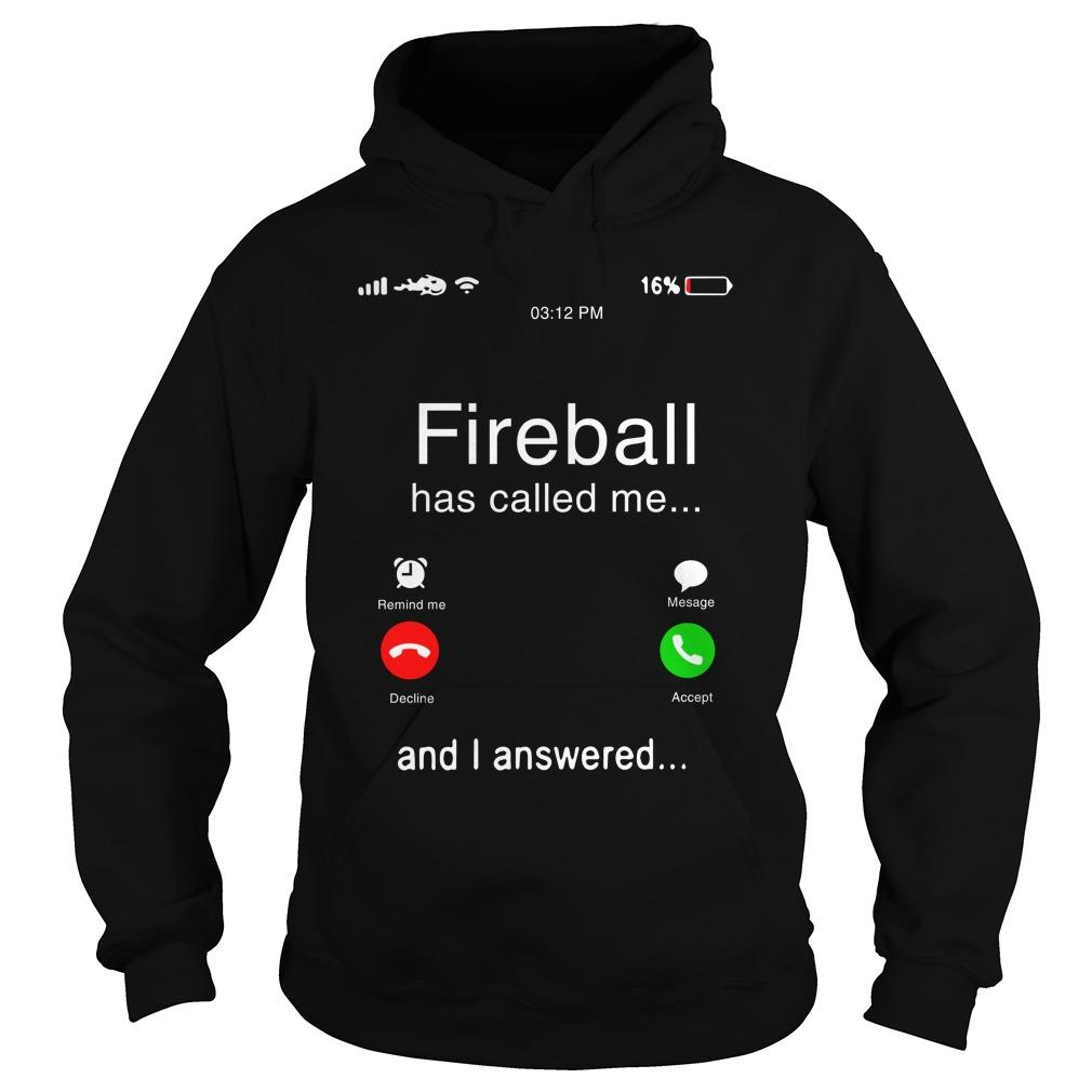 Fireball Has Called Me And I Answered Hoodie