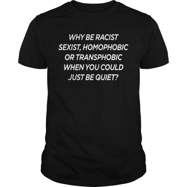 Frank Ocean Why Be Racist Sexist Homophobic Shirt