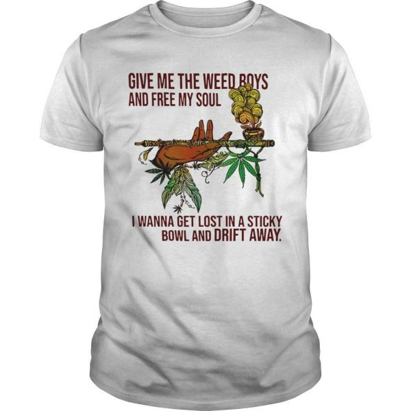 Give Me The Weed Boys And Free My Soul I Wanna Get Lost Shirt