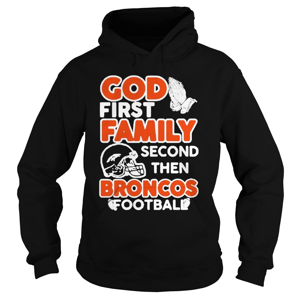 God First Family Second Then Denver Broncos T Hoodie