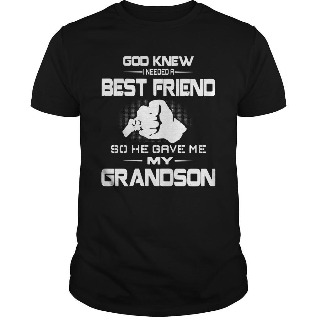 God Knew I Needed A Best Friend So He Gave Me My Grandson Longsleeve