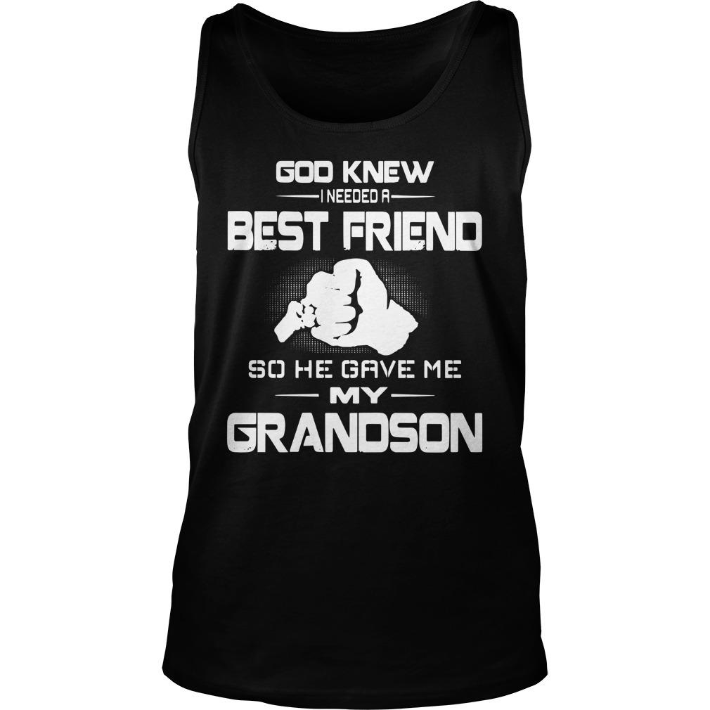 God Knew I Needed A Best Friend So He Gave Me My Grandson Tank Top