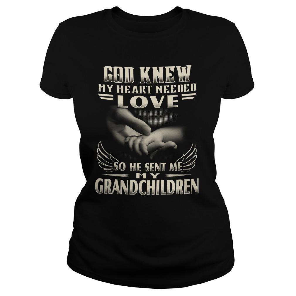 God Knew My Heart Needed Love So He Sent Me My Grandchildren Longsleeve