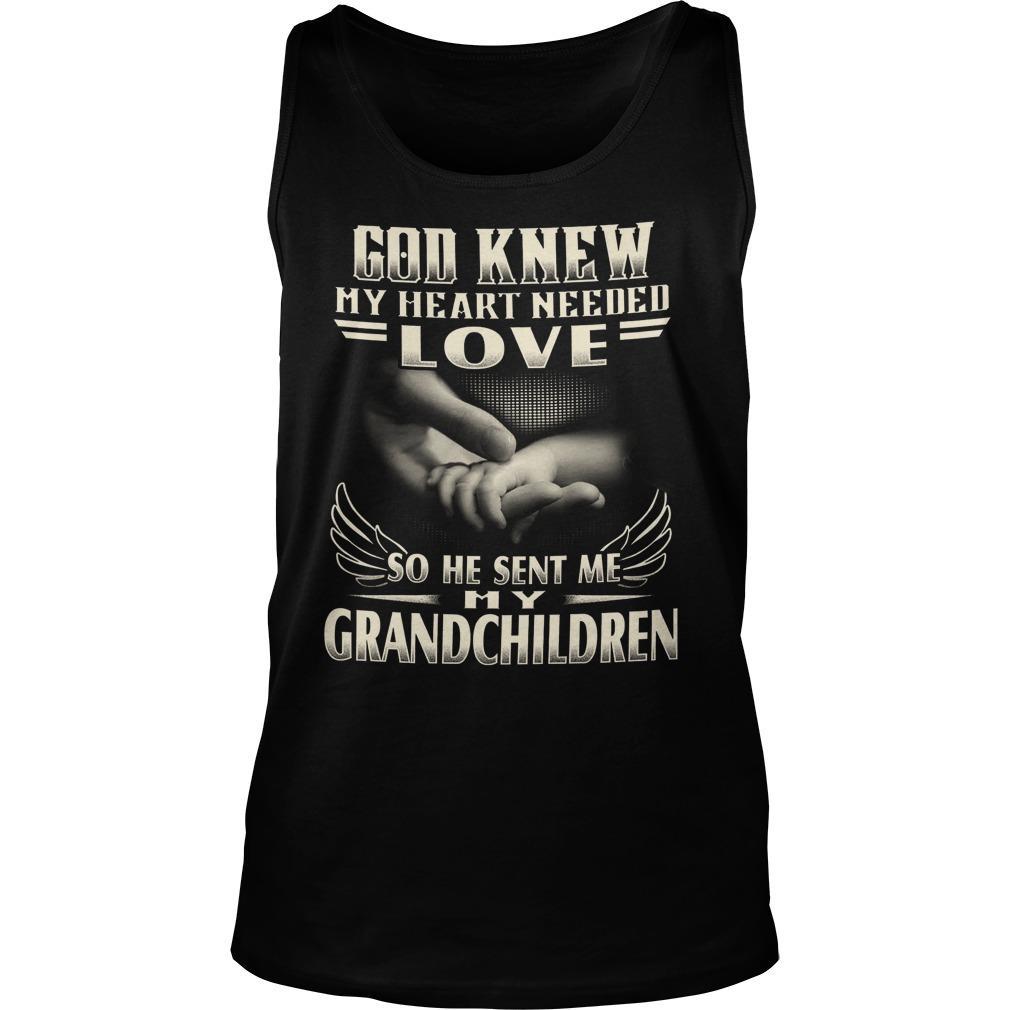 God Knew My Heart Needed Love So He Sent Me My Grandchildren Tank Top