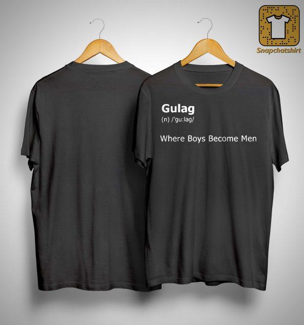 Gulag Where Boys Become Men Shirt