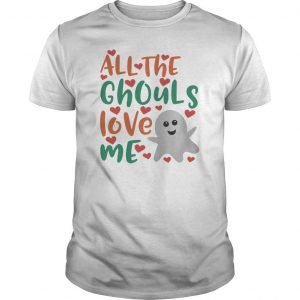Halloween Day All The Ghouls Love Me Shirt