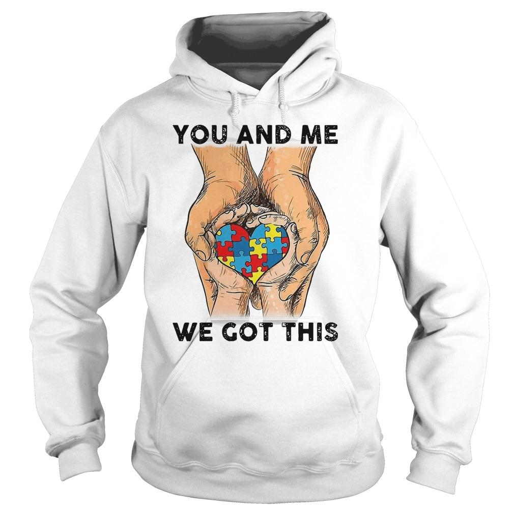 Heart Autism You And Me We Got This Hoodie
