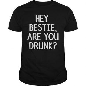 Hey Bestie Are You Drunk Shirt