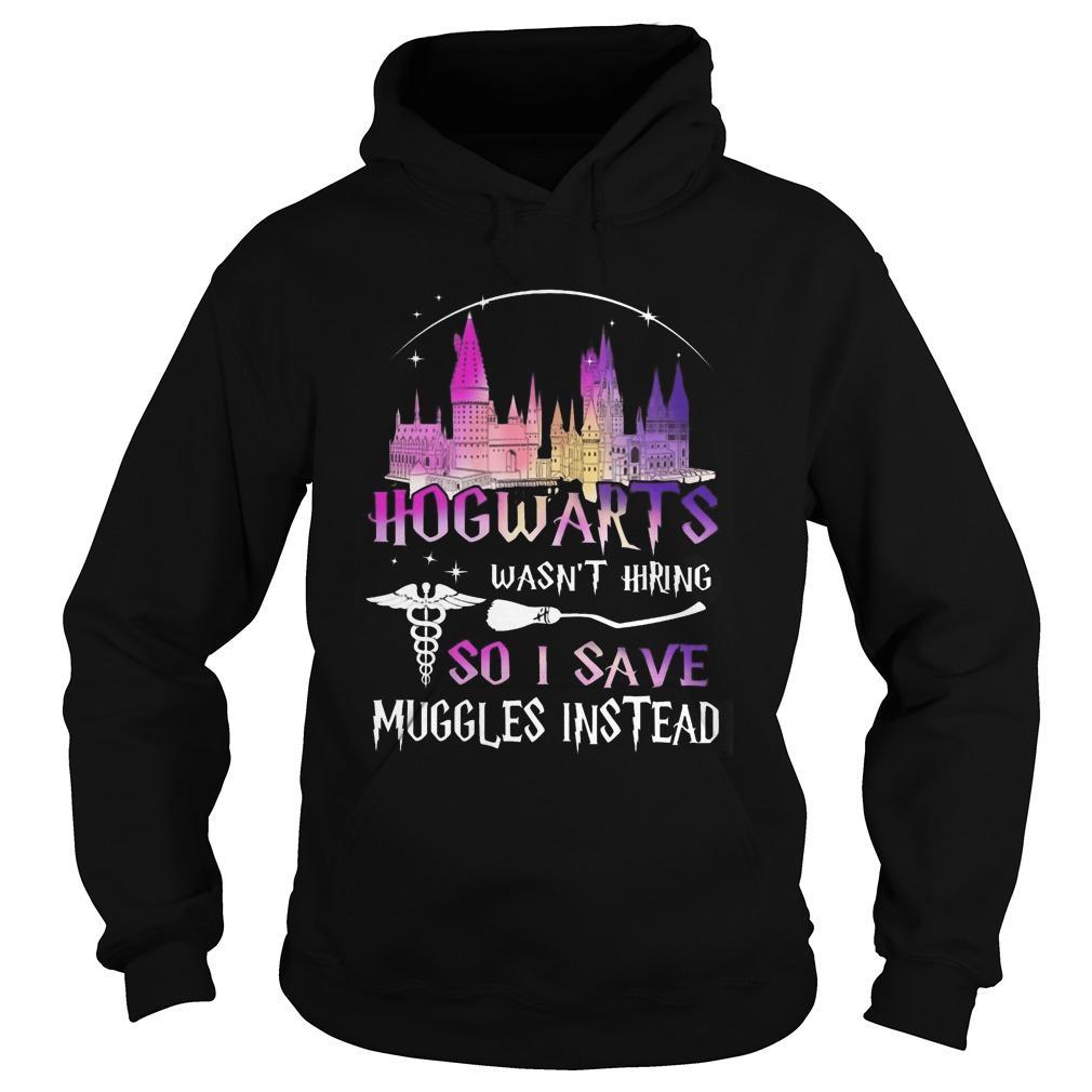 Hogwarts Wasn't Hiring So I Save Muggles Instead Hoodie