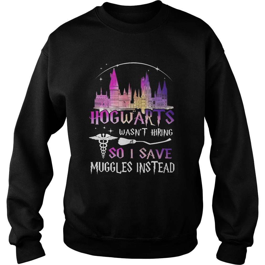 Hogwarts Wasn't Hiring So I Save Muggles Instead Sweater
