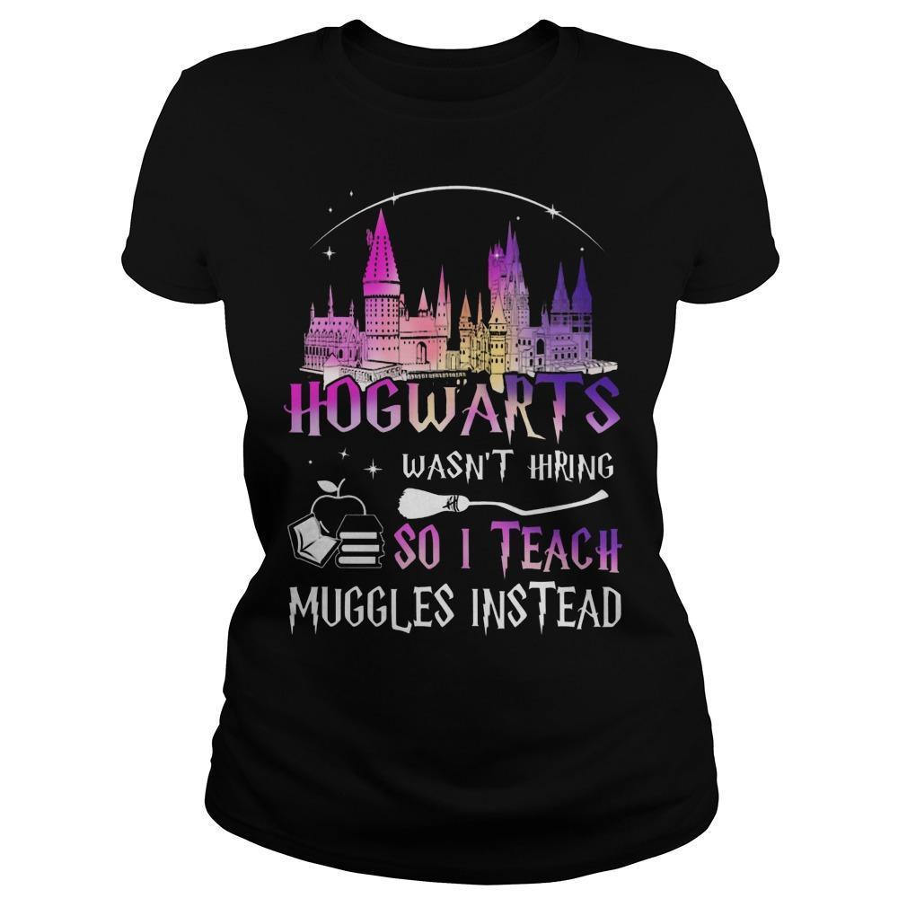 Hogwarts Wasn't Hiring So I Teach Muggles Instead Longsleeve