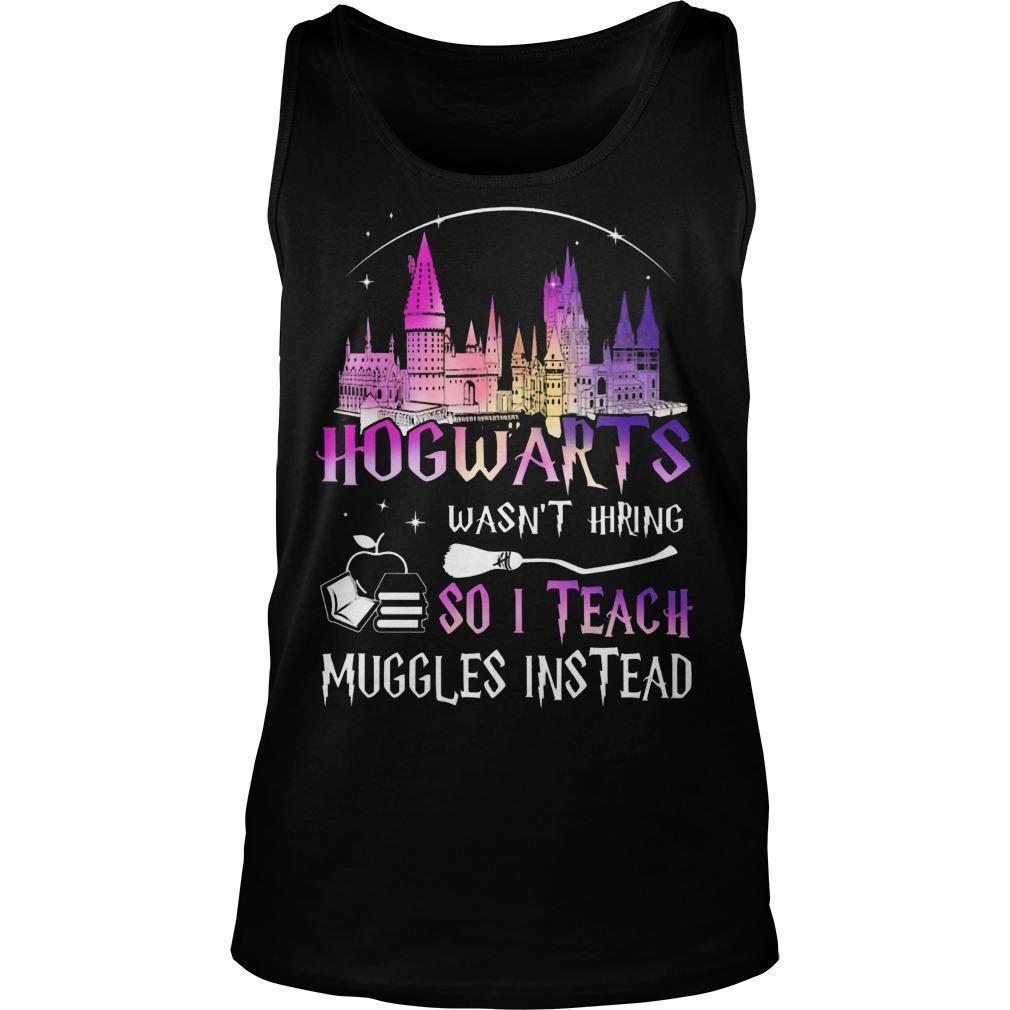 Hogwarts Wasn't Hiring So I Teach Muggles Instead Tank Top