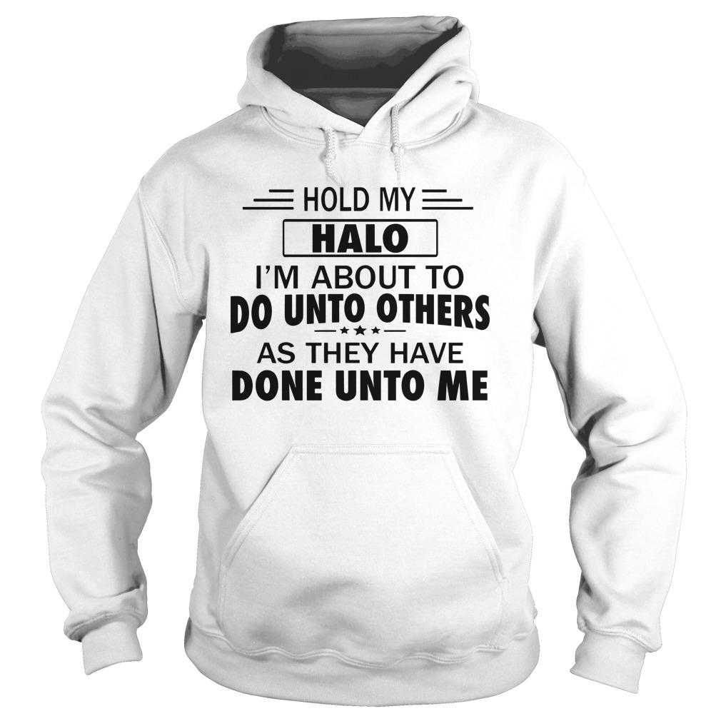 Hold My Halo I'm About To Do Unto Others Hoodie