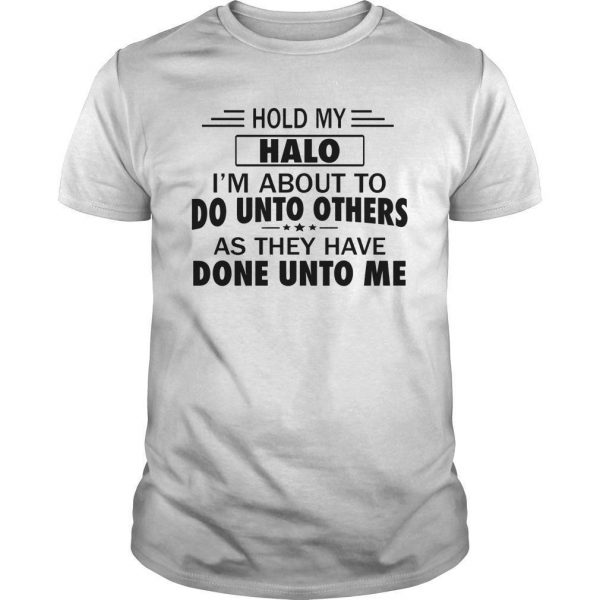 Hold My Halo I'm About To Do Unto Others Shirt