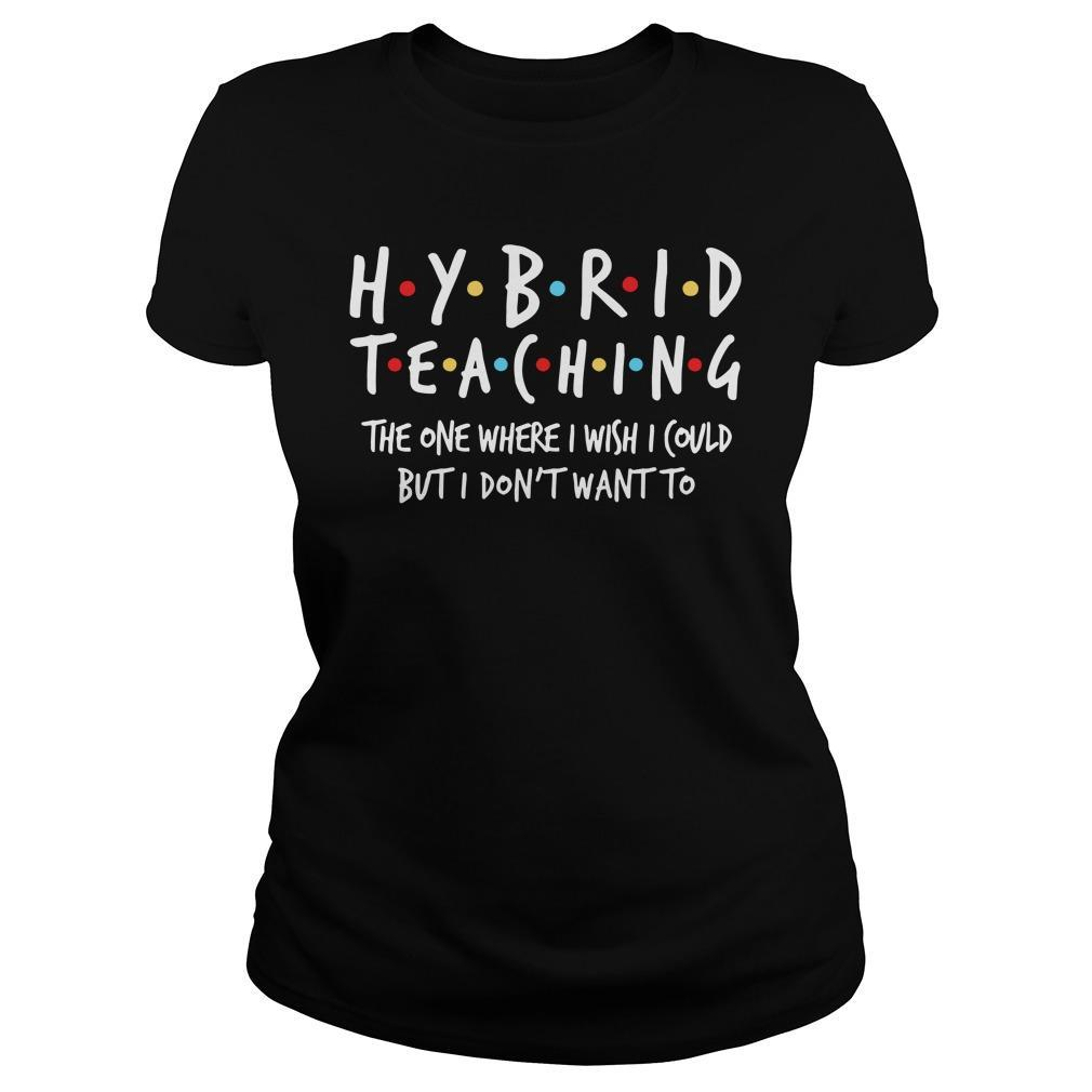 Hybrid Teaching The One Where I Wish I Could But I Don't Want To Longsleeve