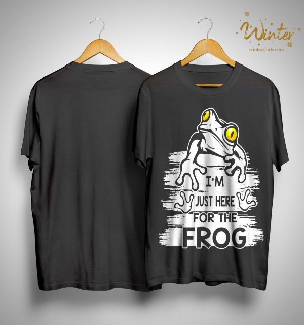 I'm Just Here For The Frog Shirt