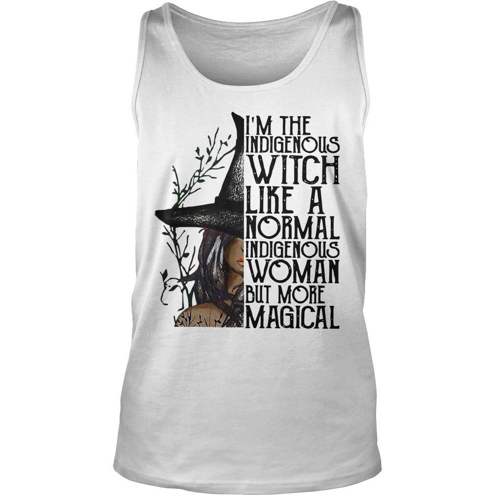I'm The Indigenous Witch Like A Normal Indigenous Woman But More Magical Tank Top