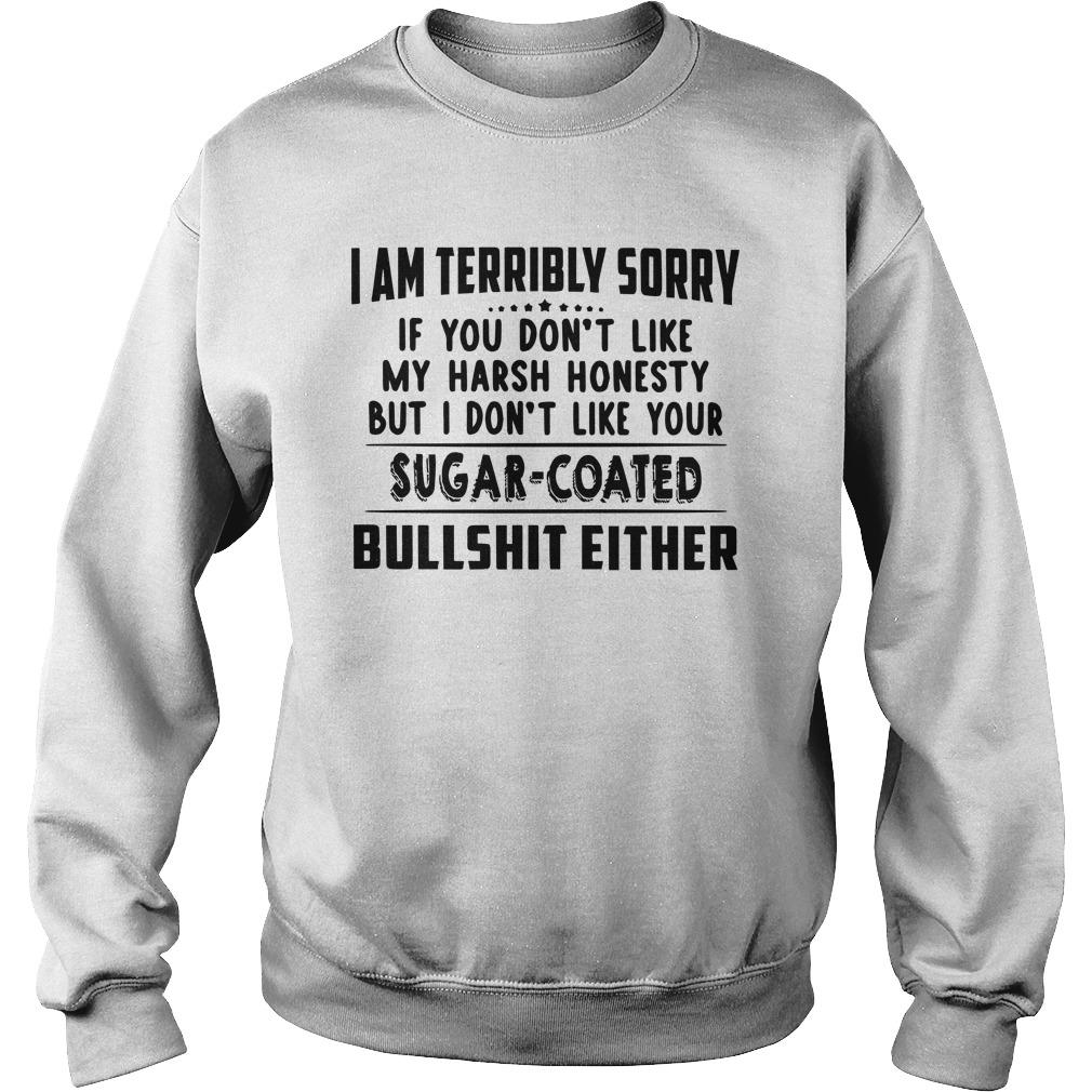 I Am Terribly Sorry If You Don't Like My Harsh Honesty Sweater