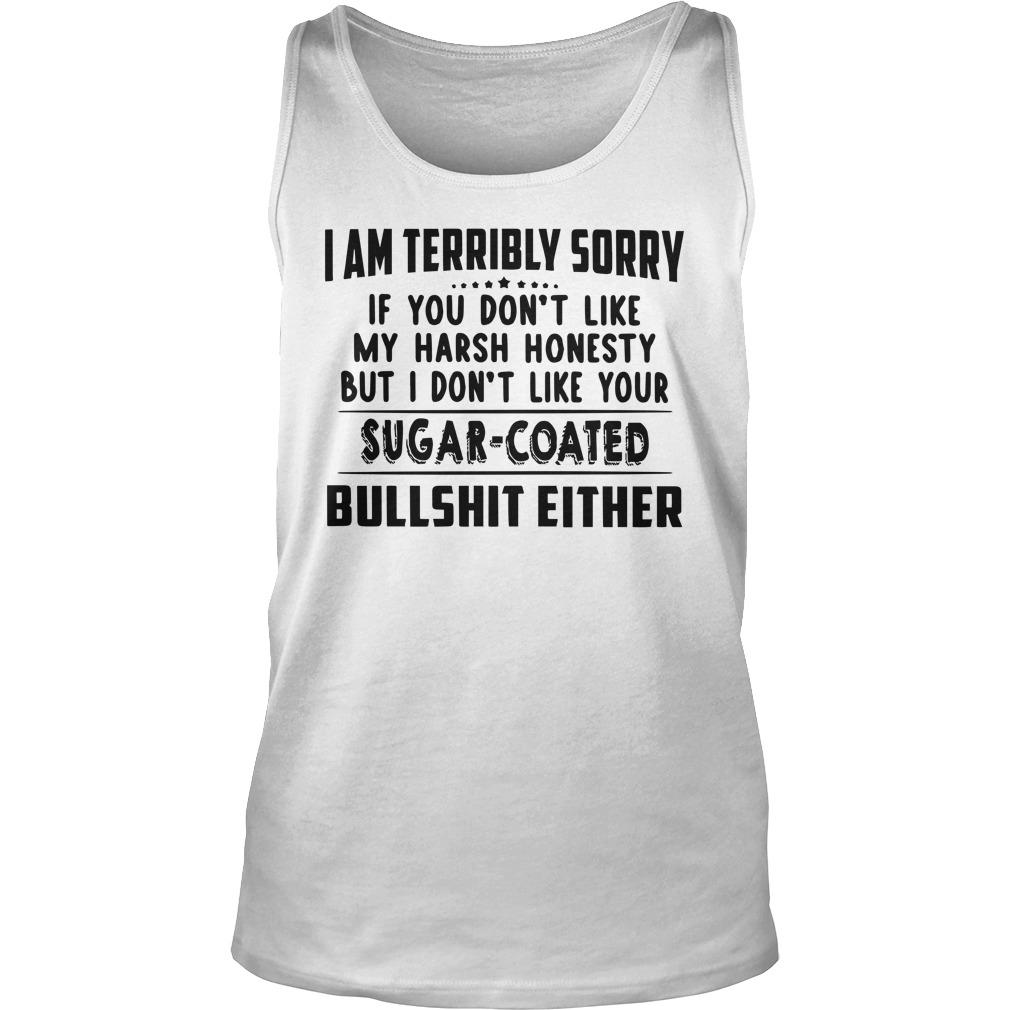 I Am Terribly Sorry If You Don't Like My Harsh Honesty Tank Top