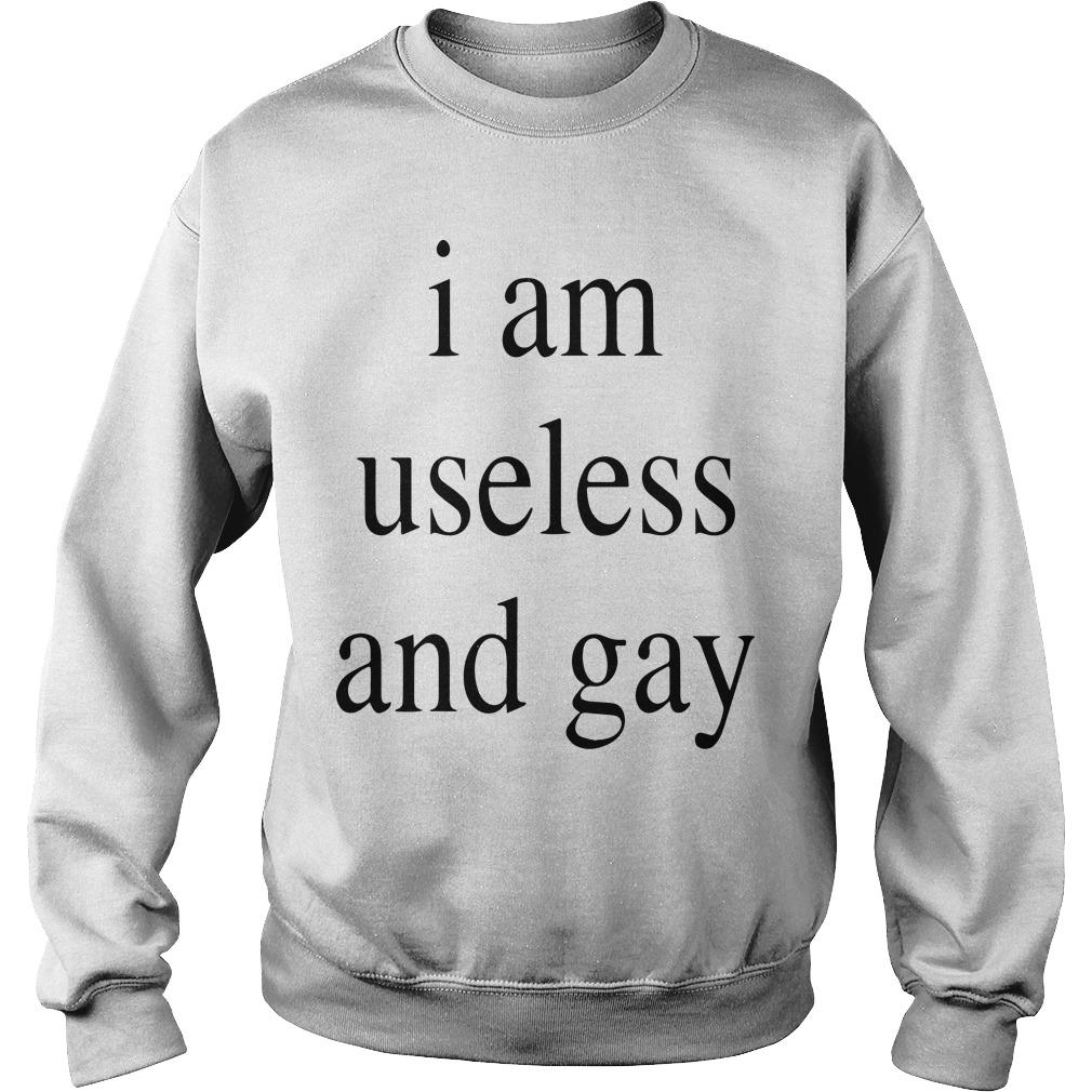 I Am Useless And Gay Sweater