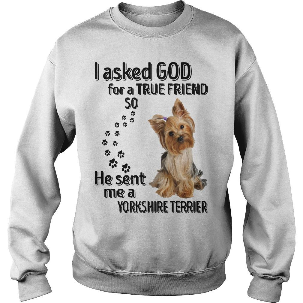 I Asked God For A True Friend So He Sent Me A Yorkshire Terrier Sweater