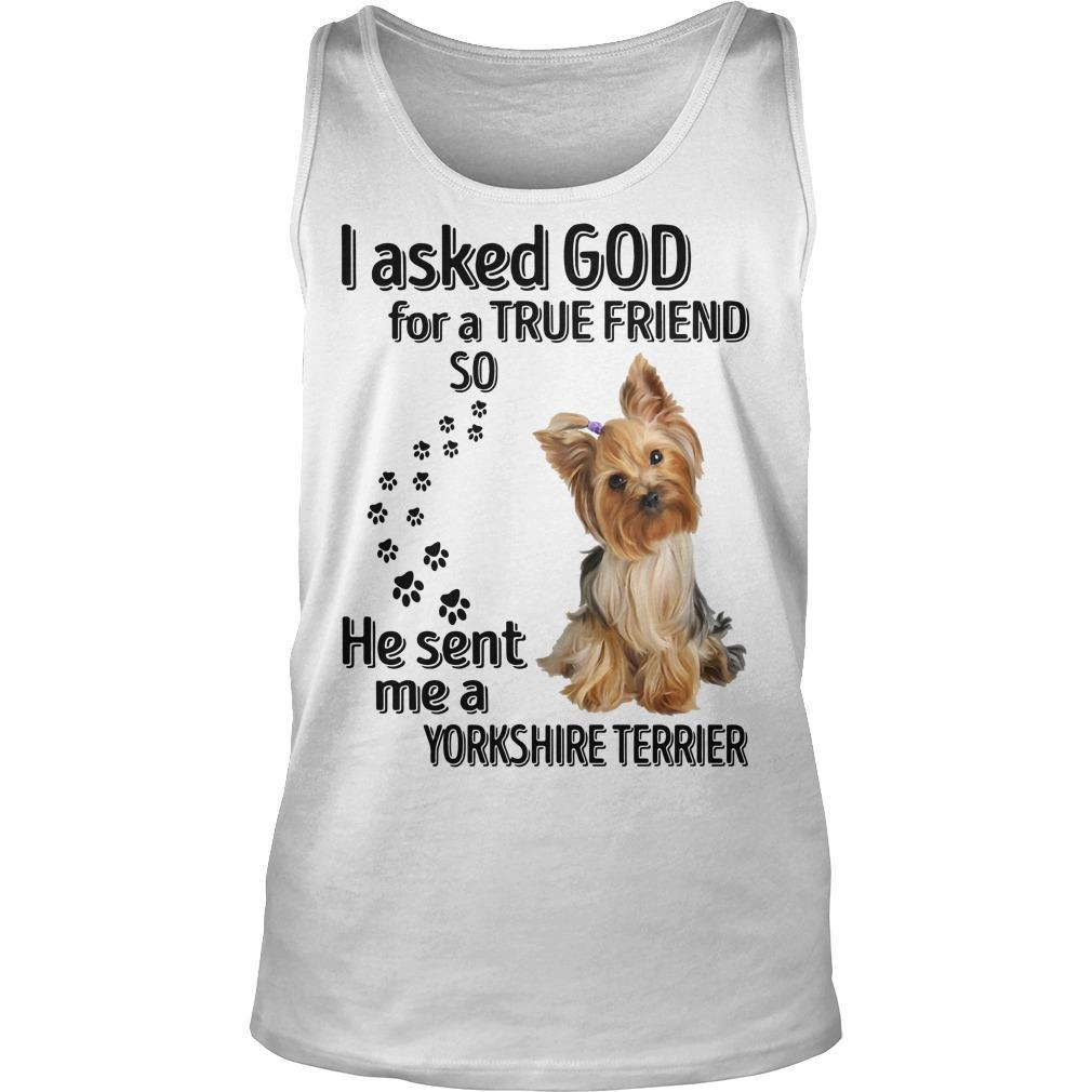 I Asked God For A True Friend So He Sent Me A Yorkshire Terrier Tank Top