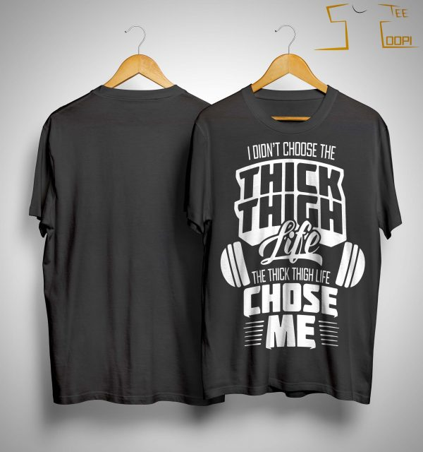 I Didn't Choose The Thick Thigh Life The Thick Thigh Life Chose Me Shirt