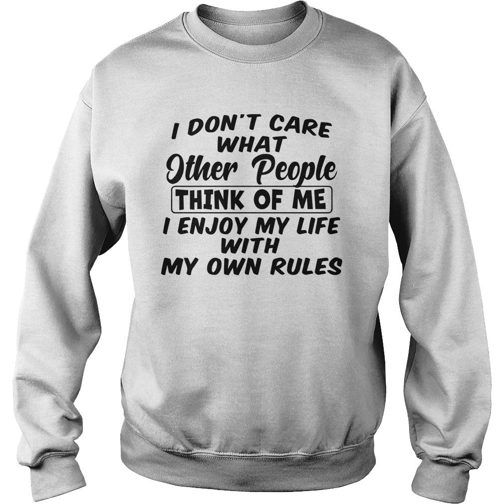 I Don't Care What Other People Think Of Me I Enjoy My Life Sweater