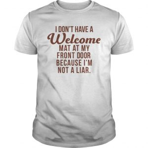 I Don't Have A Welcome Mat At My Front Door Shirt