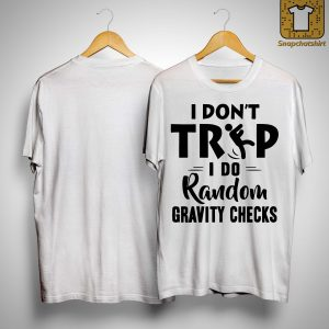 I Don't Trip I Do Random Gravity Checks Shirt