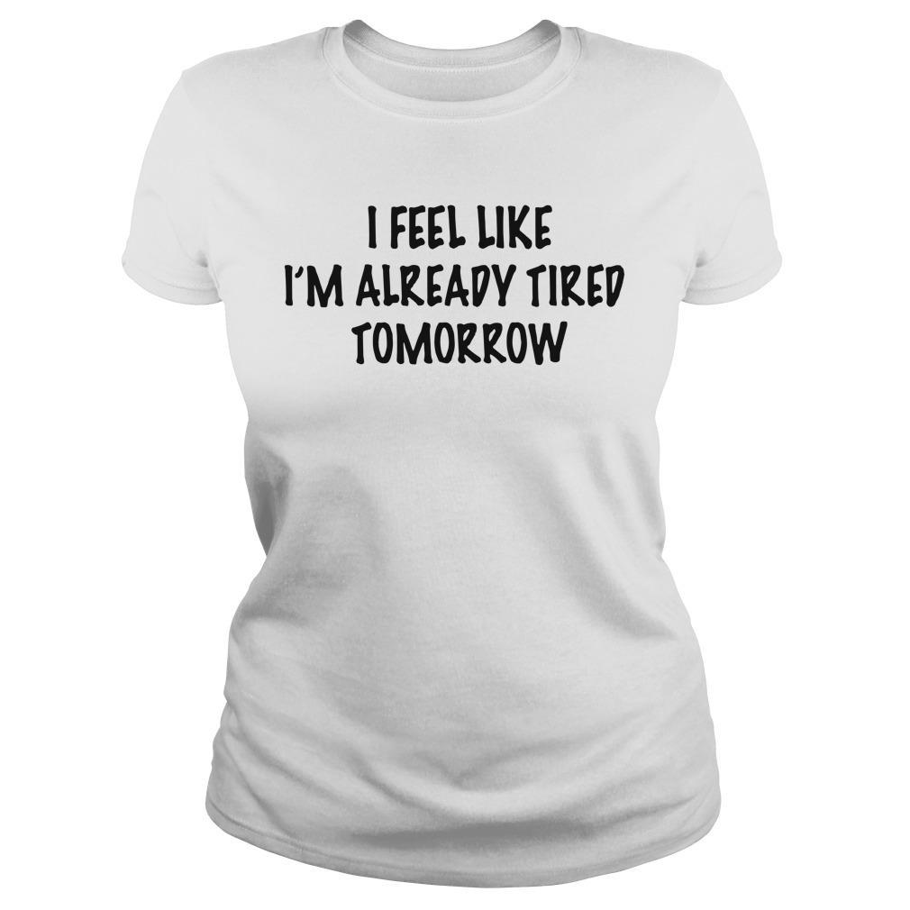 I Feel Like I'm Already Tired Tomorrow Longsleeve
