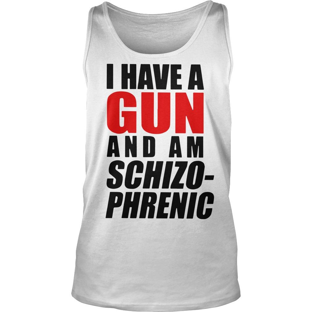 I Have A Gun And Am Schizophrenic Tank Top