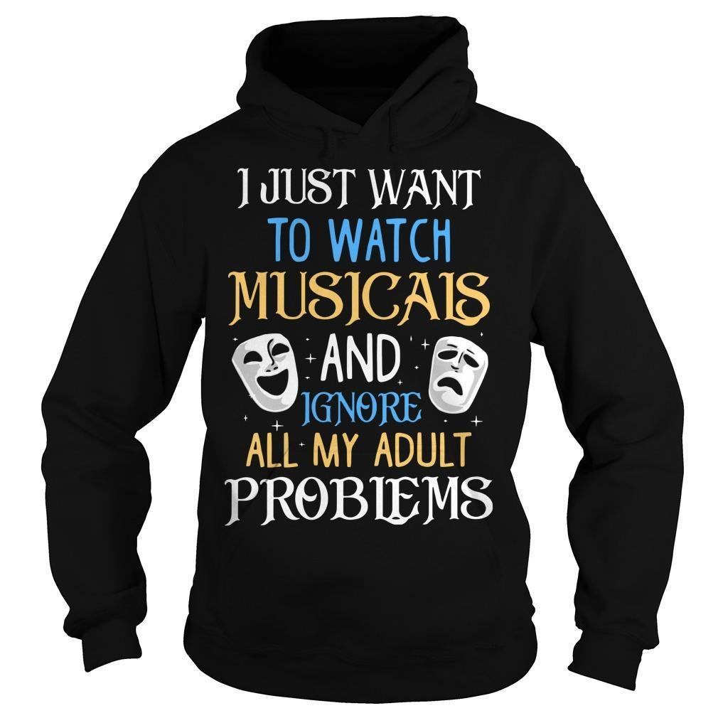 I Just Want To Watch Musicals And Ignore All My Adult Problems Hoodie