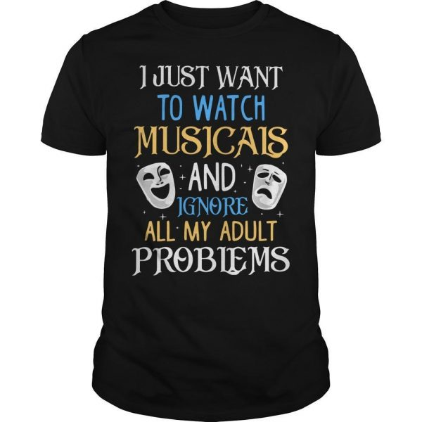 I Just Want To Watch Musicals And Ignore All My Adult Problems Shirt